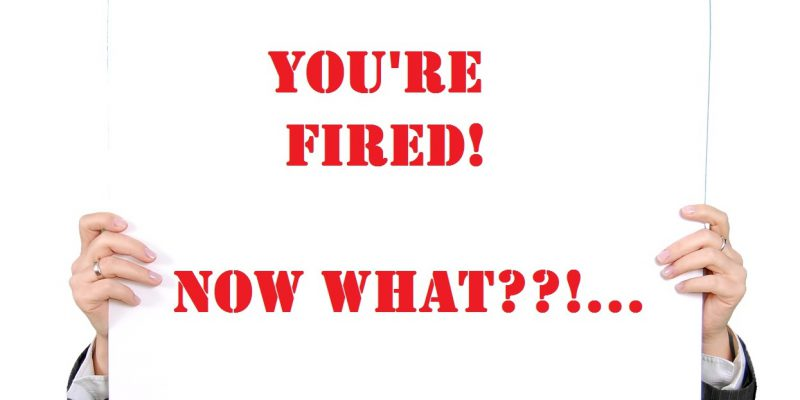 what to do when you've been fired
