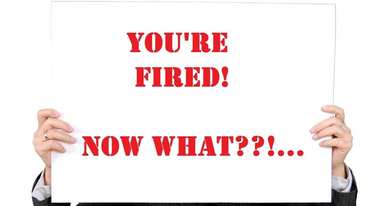 """YOU'RE FIRED"" … Now What?!"