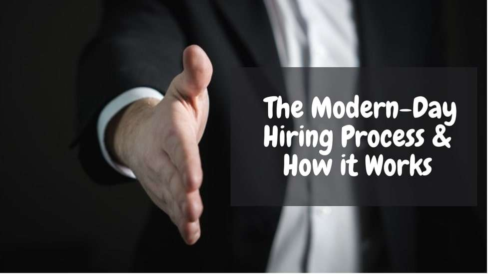 The Modern-Day Hiring Process & How it Works
