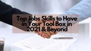 Read more about the article Top Jobs Skills to Have in Your Career Tool Box in 2021 & Beyond